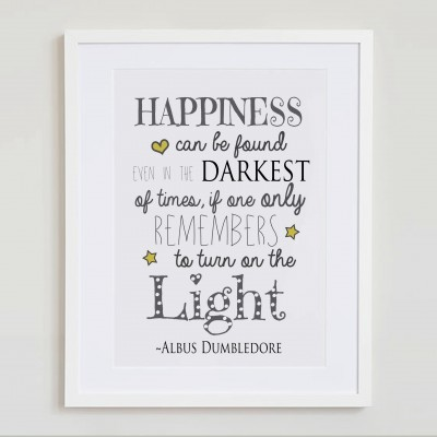 Happiness can be found in the darkest of times if only one remembers to turn on the light